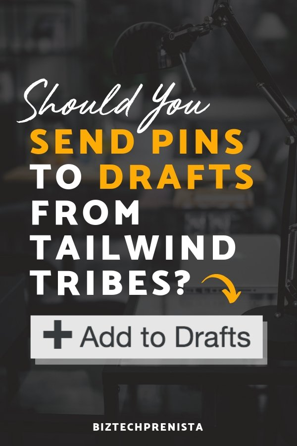 Should You Send Pinterest Pins to Tailwind Drafts from Tailwind Tribes with Add to Drafts Button?