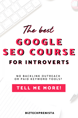 The best Google SEO course for introverted bloggers - no backlink outreach required!
